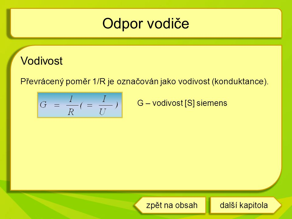 Odpor vodiče Vodivost. Převrácený poměr 1/R je označován jako vodivost (konduktance). G – vodivost [S] siemens.